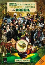 GUIA POLITICAMENTE INCORRETO DA HISTORIA DO BRASIL (PRODUTO USADO - MUITO BOM)