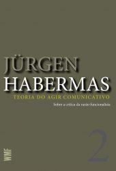 TEORIA DO AGIR COMUNICATIVO SOBRE A CRITICA DA RAZAO FUNCIONALISTA 2 (PRODUTO NOVO)