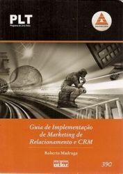 PLT GUIA DE IMPLEMENTAÇAO DE MARKETING DE RELACIONAMENTO E CRM (PRODUTO USADO - BOM)