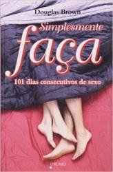 SIMPLESMENTE FAÇA 101 DIAS CONSECUTIVOS DE SEXO (PRODUTO USADO - BOM)