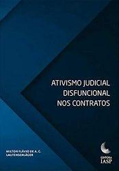 ATIVISMO JUDICIAL DISFUNCIONAL NOS CONTRATOS (PRODUTO USADO - MUITO BOM)