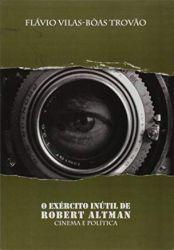 O EXERCITO INUTIL DE ROBERT ALTMAN CINEMA E POLITICA (PRODUTO USADO - MUITO BOM)