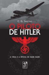 O PILOTO DE HITLER A VIDA E A EPOCA DE HANS BAUR (PRODUTO USADO - MUITO BOM)