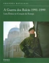 A GUERRA DOS BALCAS 1991 1999 LUTA ETNICA NO NO CORAÇAO DA EUROPA (PRODUTO USADO - BOM)