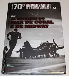 AS BATALHAS DO MAR DE CORAL E DE MIDWAY 14 1942 COLEÇAO 70 ANIVERSARIO DA SEGUNDA GUERRA MUNDIAL (PRODUTO USADO - BOM)