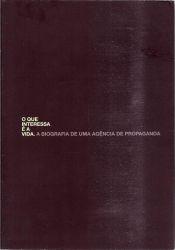O QUE INTERESSA E A VIDA A BIOGRAFIA DE UMA AGENCIA DE PROPAGANDA (PRODUTO USADO - BOM)