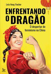 ENFRENTANDO O DRAGO O DESPERTAR DO FEMINISMO DA CHINA (PRODUTO NOVO)