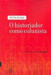 O HISTORIADOR COMO COLUNISTA - ENSAIO PARA A FOLHA (PRODUTO USADO - BOM)