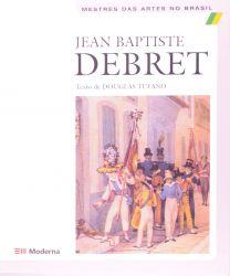 MESTRES DAS ARTES NO BRASIL JEAN BAPTISTE DEBRET (PRODUTO USADO - BOM)