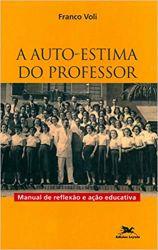 A AUTO ESTIMA DO PROFESSOR MANUAL DE REFLEXAO E AÇAO EDUCATIVA (PRODUTO USADO - BOM)