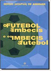 O FUTEBOL DOS IMBECIS E OS IMBECIS DO FUTEBOL (PRODUTO USADO - BOM)