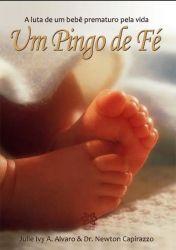 UM PINGO DE FE - A LUTA DE UM BEBE PREMATURO PELA VIDA (PRODUTO USADO - BOM)
