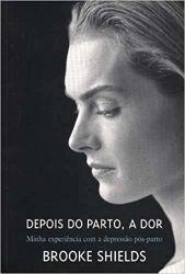 DEPOIS DO PARTO A DOR - MINHA EXPERIENCIA COM A DEPRESSAO POS-PARTO (PRODUTO USADO - BOM)