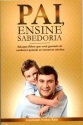 PAI ENSINE SABEDORIA - EDUQUE FILHOS QUE VOCE GOSTARIA DE CONHECER QUANDO SE TORNAREM ADULTOS (PRODUTO USADO - BOM)