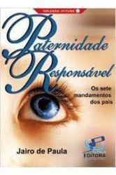 PATERNIDADE RESPONSAVEL - OS SETE MANDAMENTOS DOS PAIS (PRODUTO USADO - BOM)