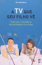 A TV QUE SEU FILHO VE - COMO USAR A TELEVISAO NO DESENVOLVIMENTO DA CRIANÇA (PRODUTO USADO - MUITO BOM)