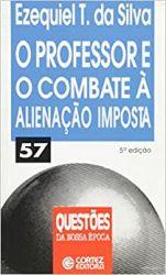 O PROFESSOR E O COMBATE A ALIENAÇAO IMPOSTA (PRODUTO USADO - BOM)