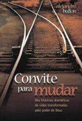 CONVITE PARA MUDAR DEZ HISTORIAS DRAMATICA DE VIDAS TRANSFORMADAS (PRODUTO USADO - MUITO BOM)