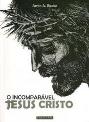 O INCOMPARAVEL JESUS CRISTO (PRODUTO USADO - BOM)