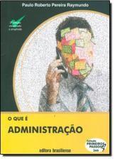 O QUE E ADMINISTRAÇAO VOL 260 COLEÇAO PRIMEIROS PASSOS (PRODUTO USADO - MUITO BOM)