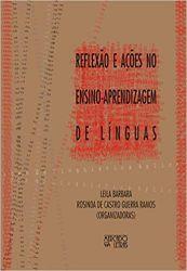 REFLEXAO E AÇOES NO ENSINO APRENDIZAGEM DE LINGUAS (PRODUTO USADO - MUITO BOM)
