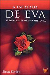 A ESCALADA DE EVA AS DUAS FACES DE UMA HISTORIA (PRODUTO USADO - BOM)