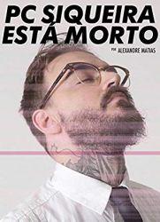 PC SIQUEIRA ESTA MORTO- FRAGMENTOS DE UMA VIDA DIGITAL (PRODUTO USADO - BOM)
