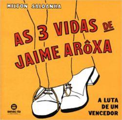 AS 3 VIDAS DE JAIME AROXA - A LUTA DE UM VENCEDOR (PRODUTO USADO - BOM)