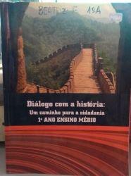 DIALOGO COM A HISTORIA UM CAMINHO PARA A CIDADANIA - 1 ANO DO ENSINO MEDIO (PRODUTO USADO - BOM)