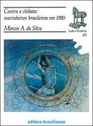 CONTRA A CHIBATA MARINHEIROS BRASILEIROS DE 1910 (PRODUTO USADO - MUITO BOM)