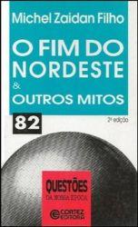 O FIM DO NORDESTE E OUTROS MITOS  COLEÇAO QUESTOES DA NOSSA EPOCA (PRODUTO USADO - BOM)
