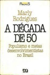A DECADA DE 50 POPULISMO E METAS DESENVOLVIMENTISTAS NO BRASIL (PRODUTO USADO - BOM)