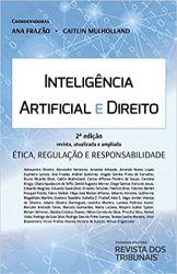 INTELIGENCIA ARTIFICIAL E DIREITO ETICA REGULAÇAO E RESPONSABILIDADE (PRODUTO NOVO)