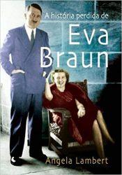 A HISTORIA PERDIDA DE EVA BRAUN (PRODUTO USADO - MUITO BOM)