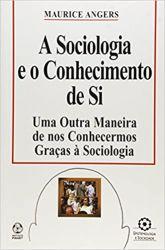 A SOCIOLOGIA E O CONHECIMENTO DE SI UMA OUTRA MANEIRA DE NOS CONHECERMOS GRAÇAS A SOCIOLOGIA (PRODUTO USADO - MUITO BOM)