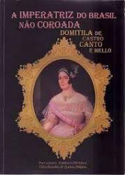 A IMPERATRIZ DO BRASIL NAO COROADA DOMITILA DE CASTRO CANTO E MELLO (PRODUTO USADO - BOM)