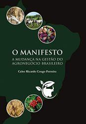 O MANIFESTO A MUDANÇA NA GESTAO DO AGRONEGOCIO BRASILEIRO (PRODUTO NOVO)