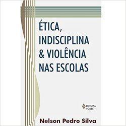 ETICA INDISCIPLINA E VIOLENCIA NAS ESCOLAS (PRODUTO USADO - MUITO BOM)