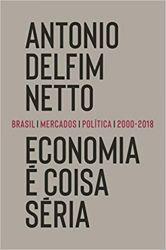 ECONOMIA E COISA SERIA BRASIL MERCADOS POLITICA - 2000 - 2018 (PRODUTO NOVO)