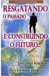 RESGATANDO O PASSADO E CONSTRUINDO O FUTURO (PRODUTO USADO - MUITO BOM)