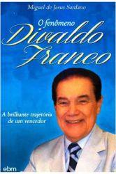 O FENOMENO DIVALDO FRANCO A BRILHANTE TRAJETORIA DE UM VENCEDOR (PRODUTO USADO - MUITO BOM)