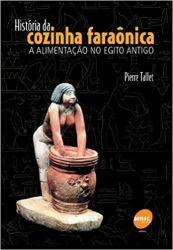 HISTORIA DA COZINHA FARAONICA A ALIMENTAÇAO NO EGITO ANTIGO (PRODUTO USADO - MUITO BOM)