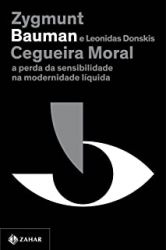 CEGUEIRA MORAL A PERDA DA SENSIBILIDADE NA MODERNIDADE LIQUIDA (PRODUTO NOVO)