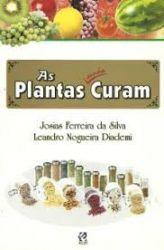 AS PLANTAS AINDA CURAM (PRODUTO USADO - MUITO BOM)
