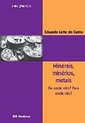 MINERAIS MINERIOS METAIS DE ONDE VEM PARA ONDE VAO COLEÇAO POLEMICA (PRODUTO USADO - BOM)