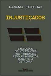 INJUSTIÇADOS EXECUÇOES DE MILLITANTS NOS TRIBUNAIS REVOLUCIONARIOS DURANTE A DITADURA (PRODUTO NOVO)